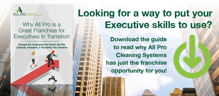 Looking for a way to put your Executive skills to use? Download the guide to read why All Pro Cleaning Systems has just the franchise opportunity for you!